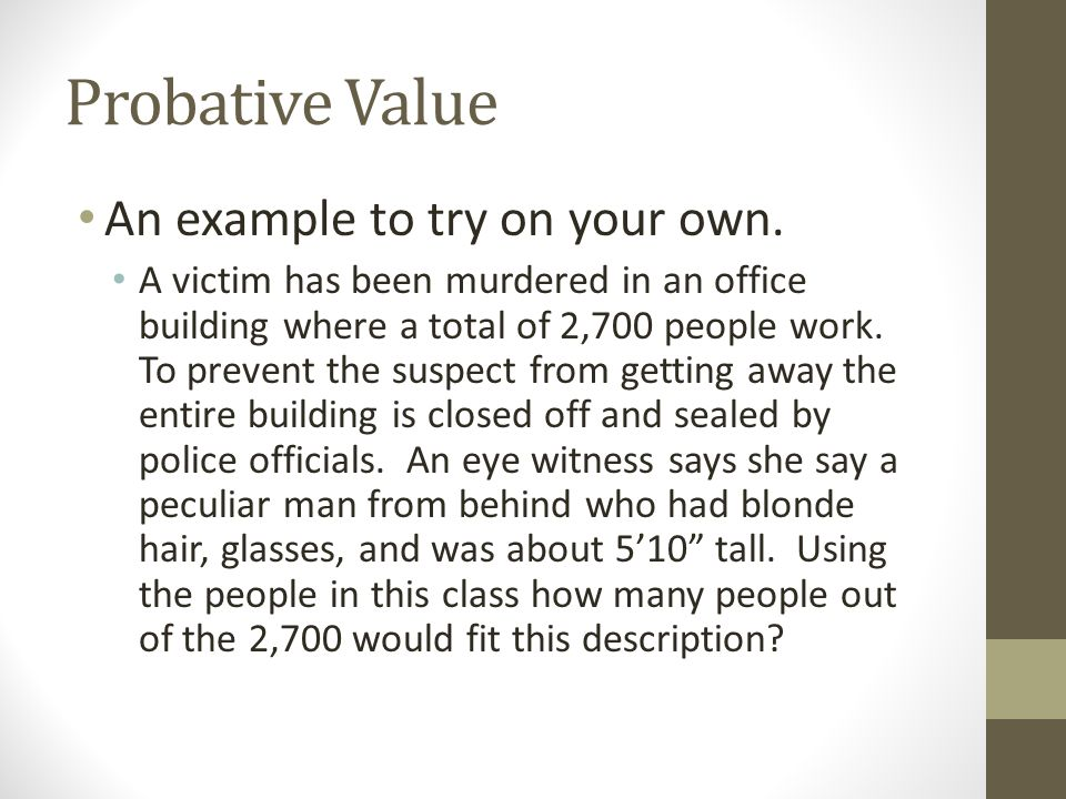 Probative Value An example to try on your own.