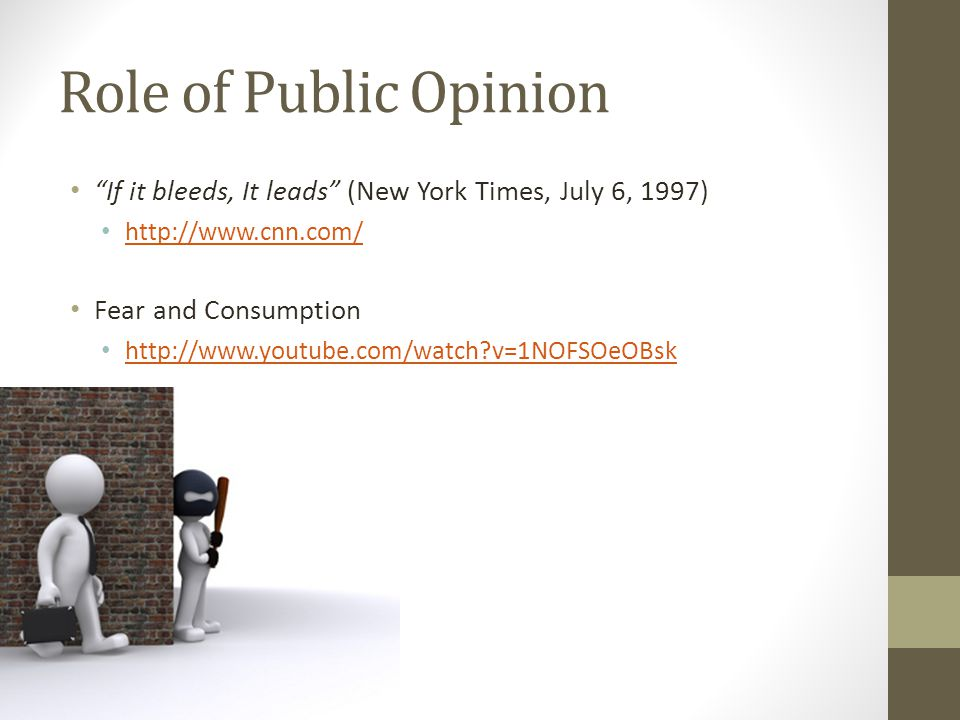 Role of Public Opinion If it bleeds, It leads (New York Times, July 6, 1997) http://www.cnn.com/