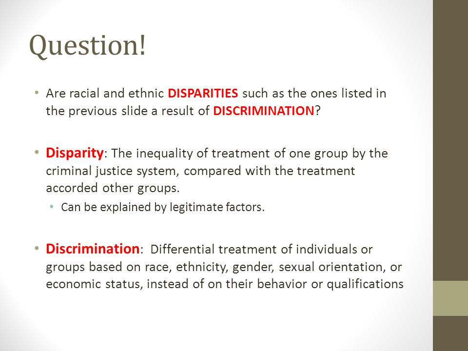 Question! Are racial and ethnic DISPARITIES such as the ones listed in the previous slide a result of DISCRIMINATION