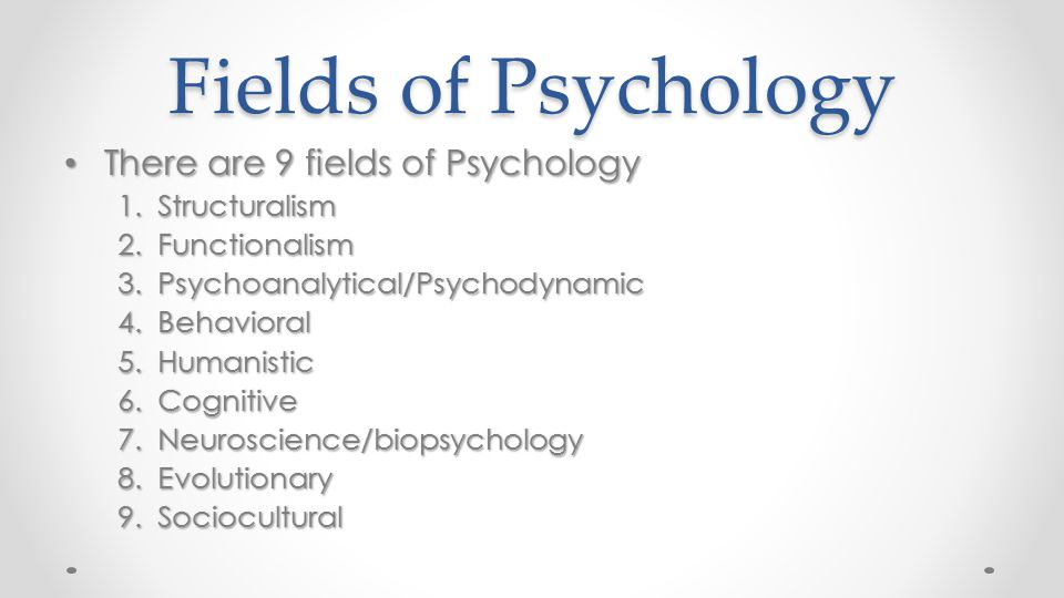 Fields of Psychology There are 9 fields of Psychology Structuralism
