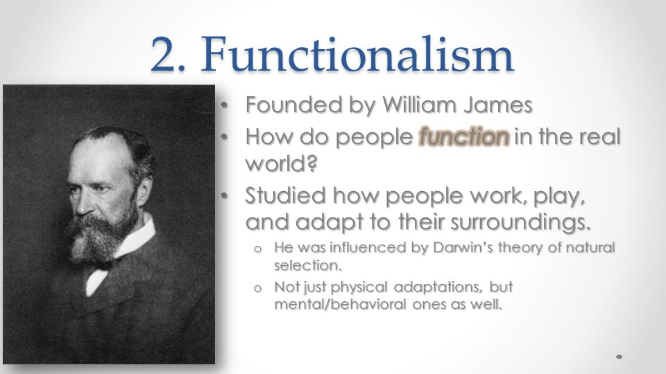 2. Functionalism Founded by William James