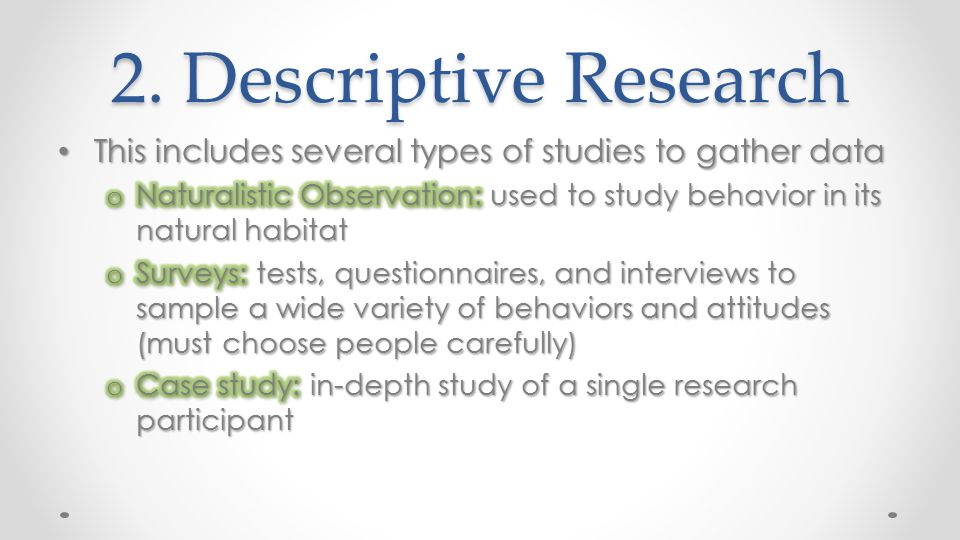 2. Descriptive Research This includes several types of studies to gather data.