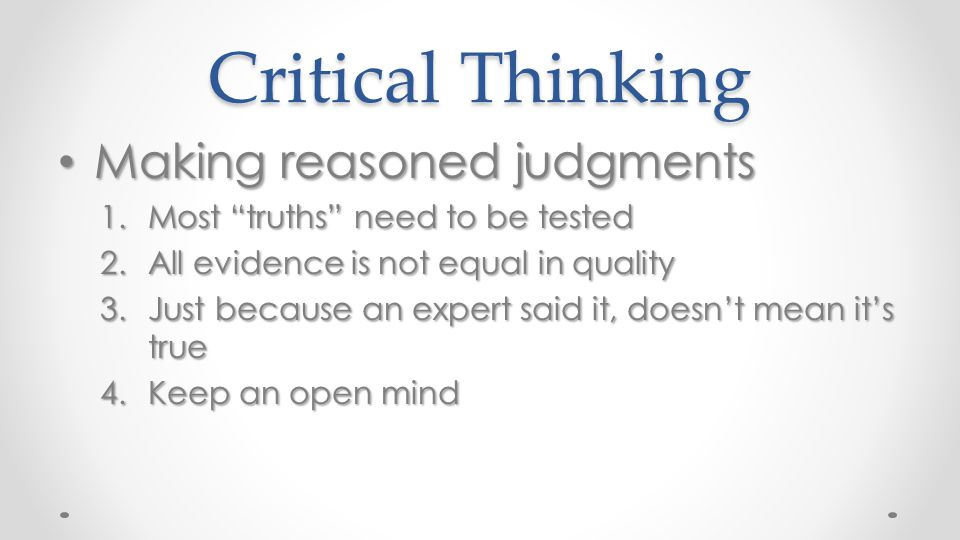 Critical Thinking Making reasoned judgments