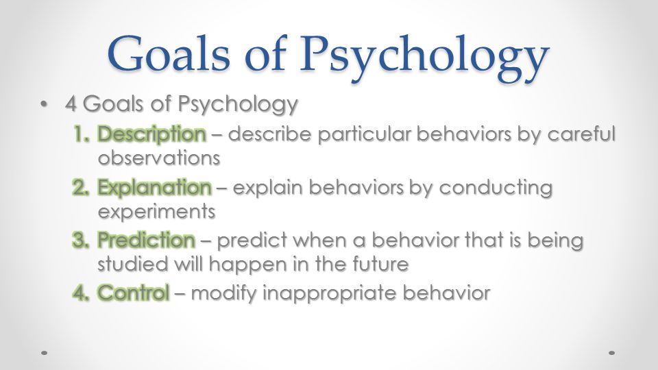 Goals of Psychology 4 Goals of Psychology