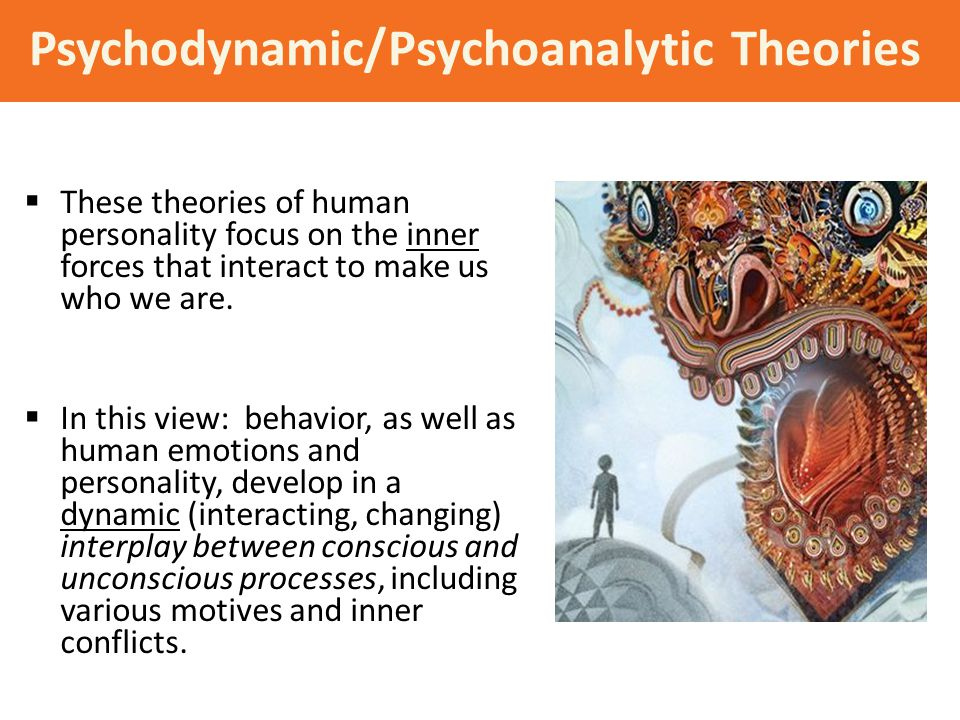 Psychodynamic/Psychoanalytic Theories