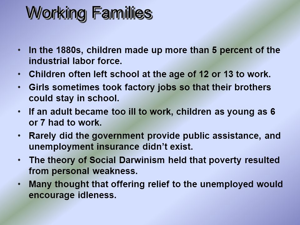 Working Families In the 1880s, children made up more than 5 percent of the industrial labor force.