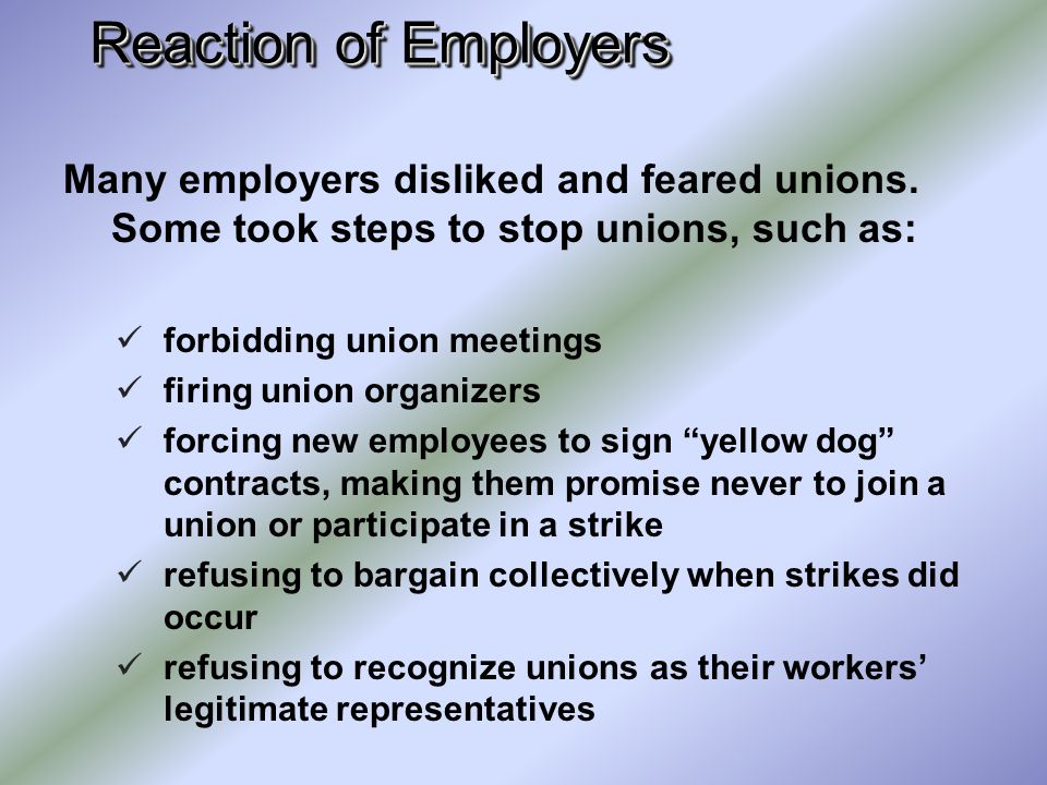 Reaction of Employers Many employers disliked and feared unions. Some took steps to stop unions, such as: