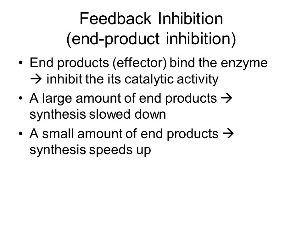 Feedback Inhibition (end-product inhibition)