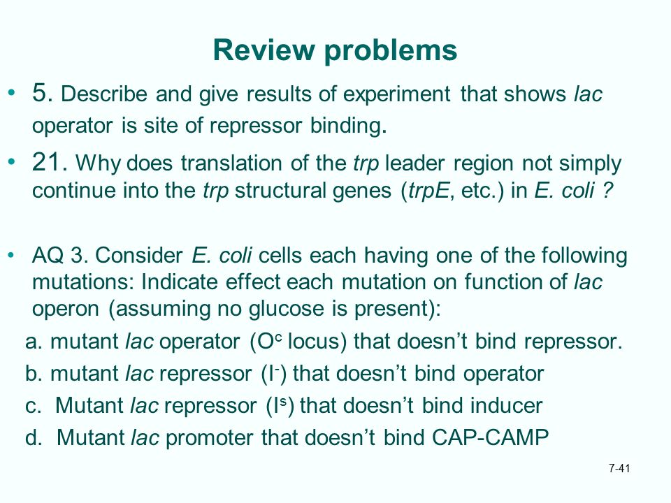 Review problems 5. Describe and give results of experiment that shows lac operator is site of repressor binding.