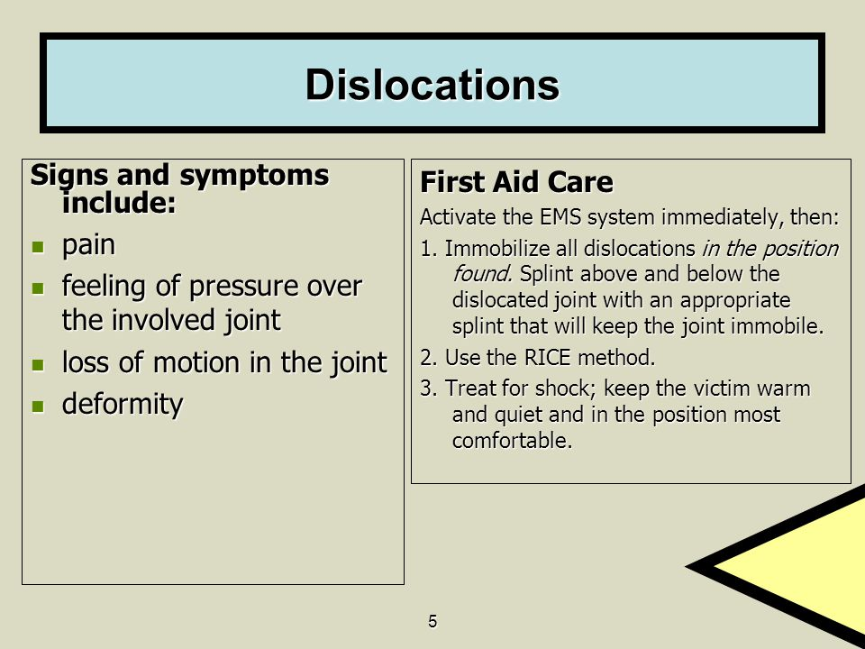 Dislocations Signs and symptoms include: pain