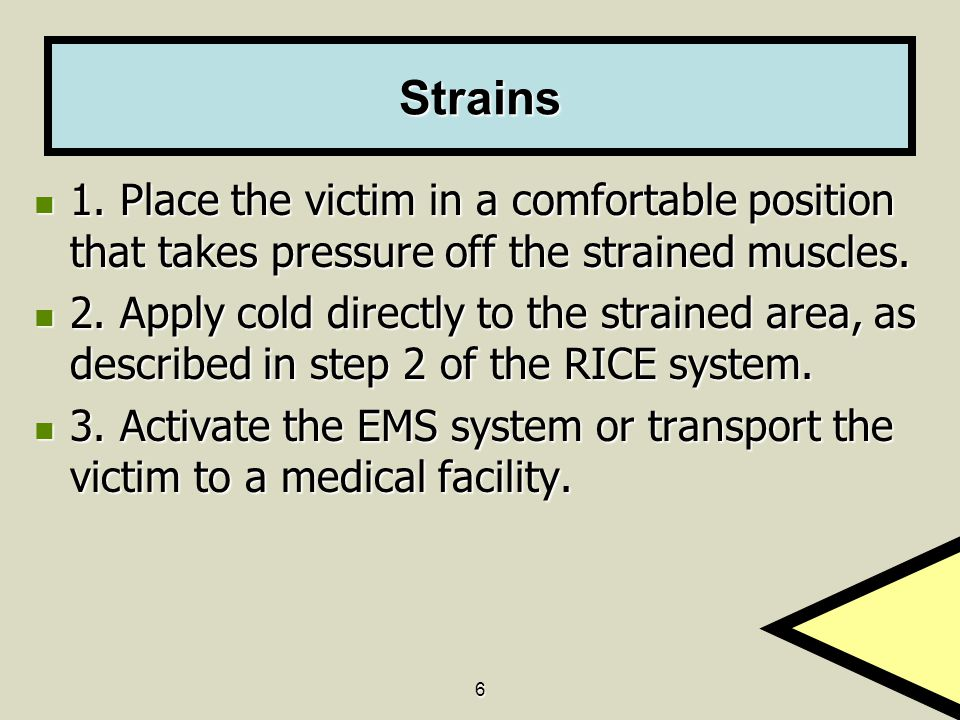 Strains 1. Place the victim in a comfortable position that takes pressure off the strained muscles.