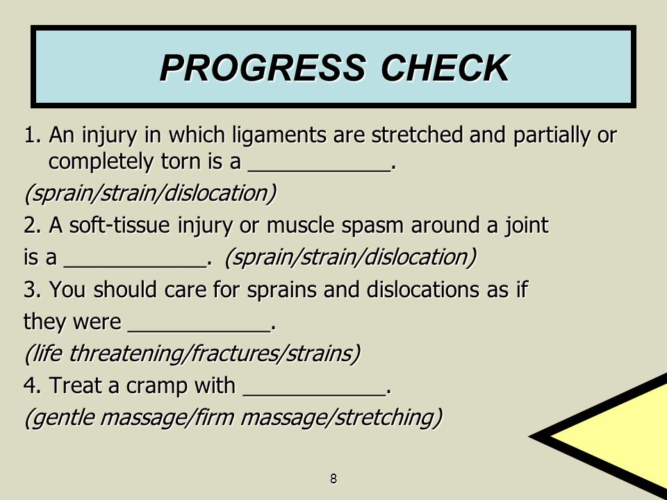 PROGRESS CHECK 1. An injury in which ligaments are stretched and partially or completely torn is a ____________.