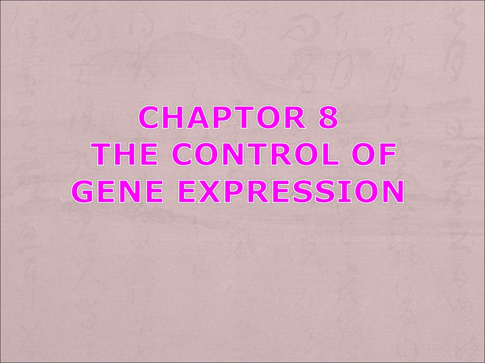 Chaptor 8 the control of gene expression