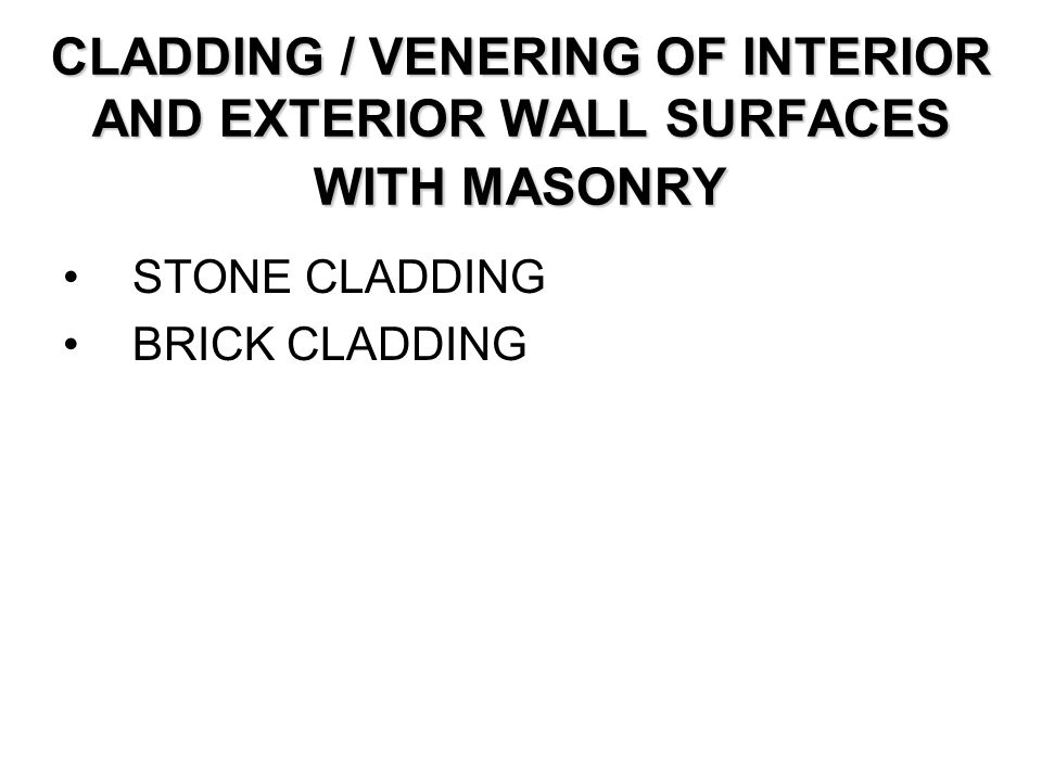 CLADDING / VENERING OF INTERIOR AND EXTERIOR WALL SURFACES WITH MASONRY