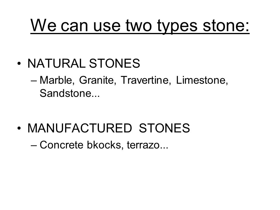 We can use two types stone: