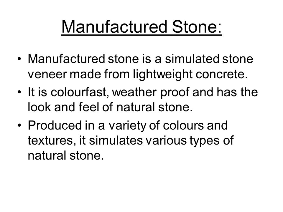 Manufactured Stone: Manufactured stone is a simulated stone veneer made from lightweight concrete.