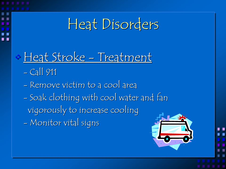 Heat Disorders Heat Stroke - Treatment - Call 911