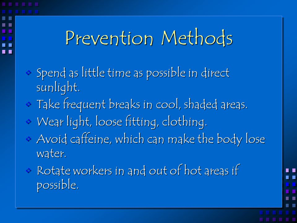 Prevention Methods Spend as little time as possible in direct sunlight. Take frequent breaks in cool, shaded areas.