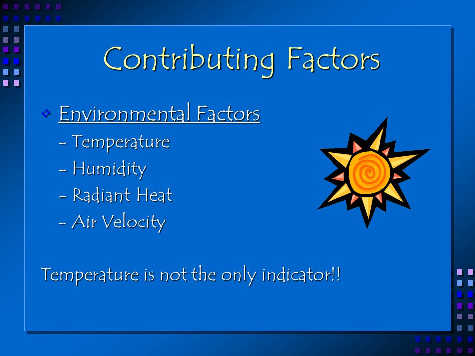 Contributing Factors Environmental Factors - Temperature - Humidity