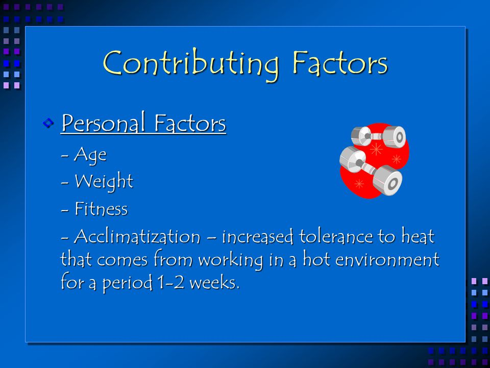 Contributing Factors Personal Factors - Age - Weight - Fitness