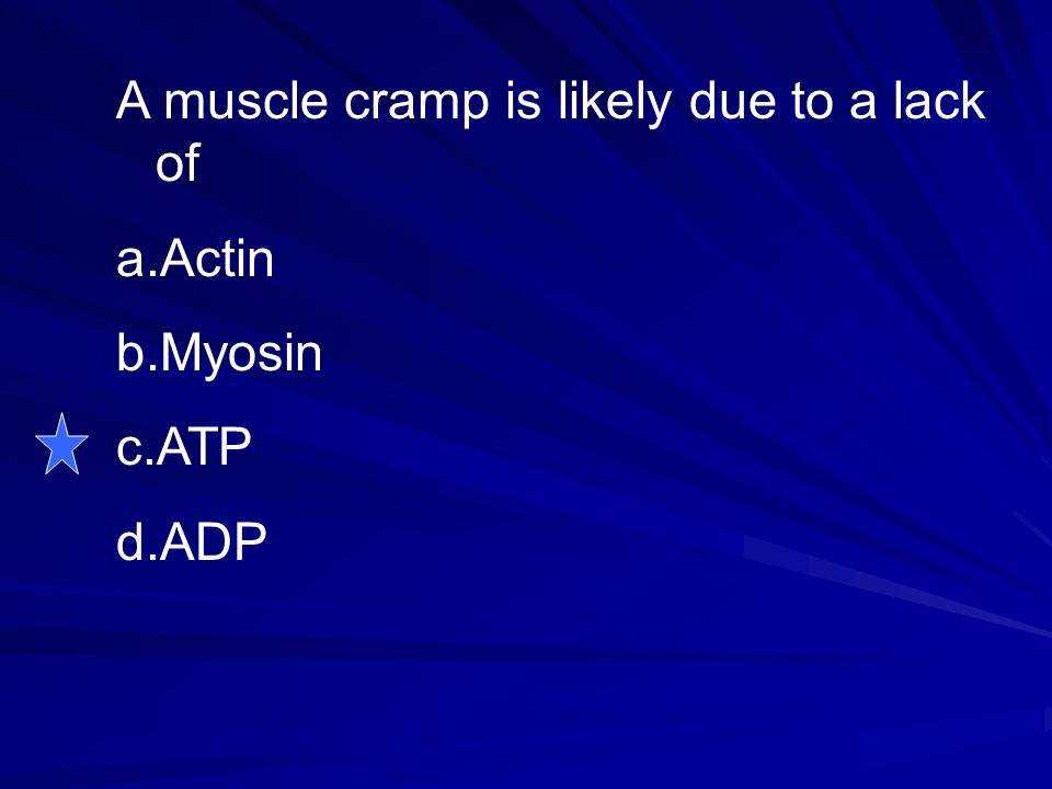 A muscle cramp is likely due to a lack of