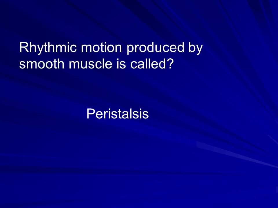 Rhythmic motion produced by smooth muscle is called