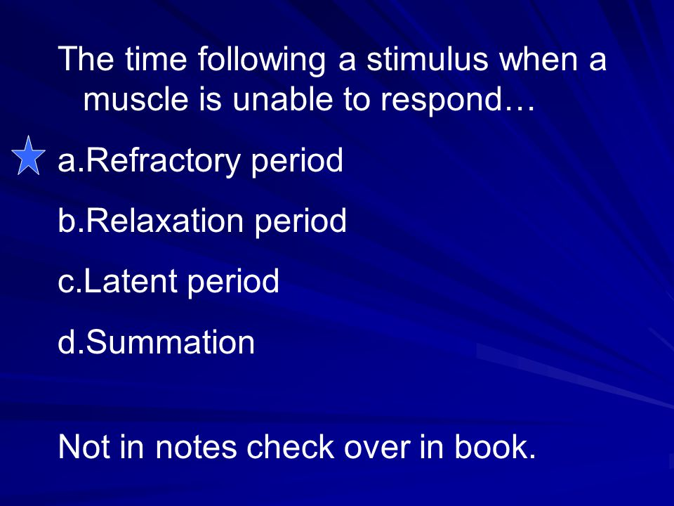 The time following a stimulus when a muscle is unable to respond…