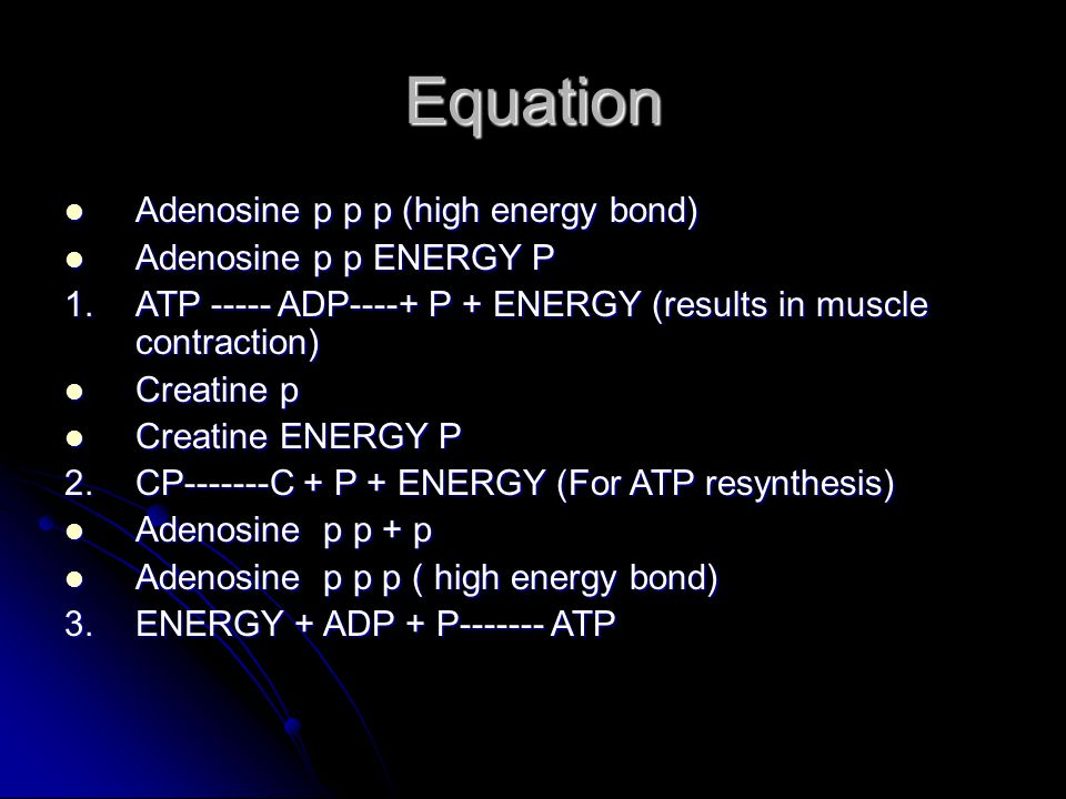 Equation Adenosine p p p (high energy bond) Adenosine p p ENERGY P