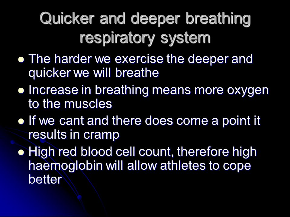 Quicker and deeper breathing respiratory system