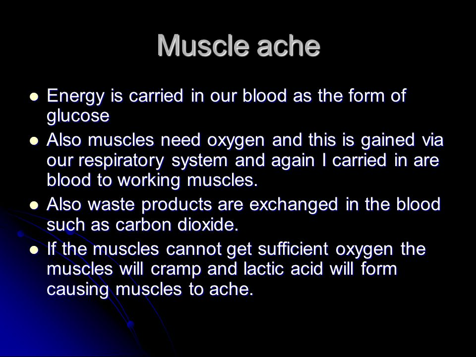 Muscle ache Energy is carried in our blood as the form of glucose