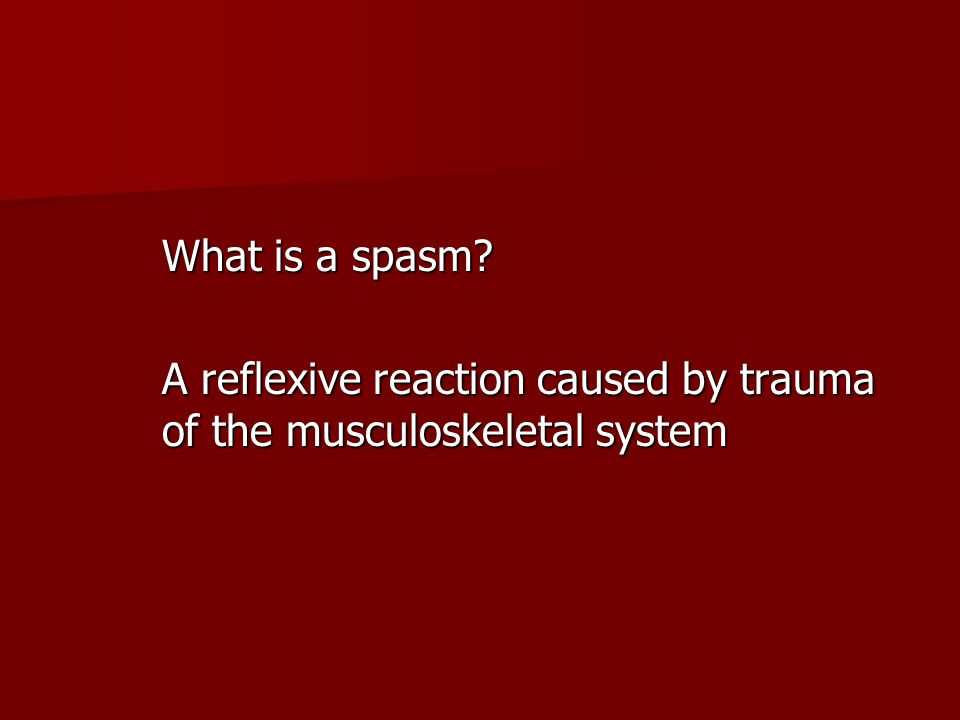What is a spasm A reflexive reaction caused by trauma of the musculoskeletal system
