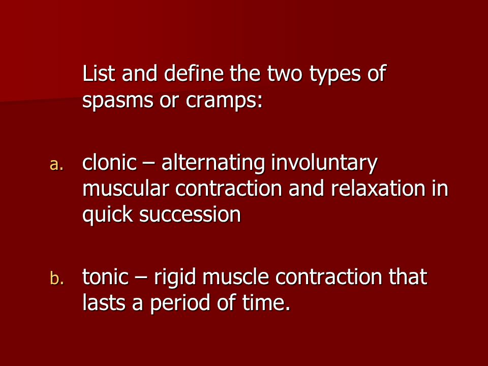 List and define the two types of spasms or cramps:
