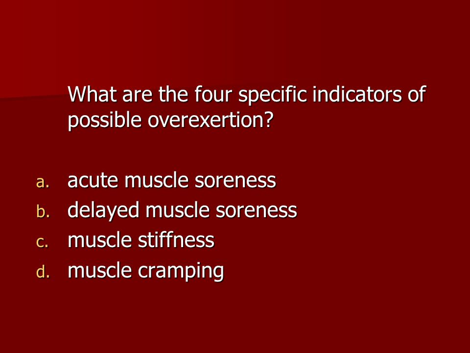 What are the four specific indicators of possible overexertion