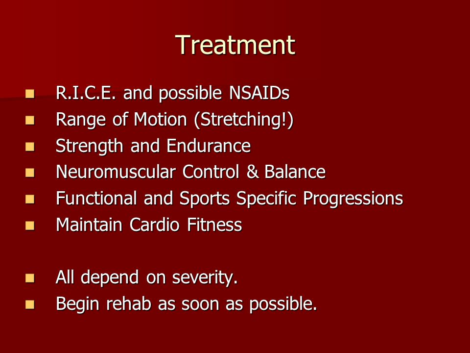 Treatment R.I.C.E. and possible NSAIDs Range of Motion (Stretching!)