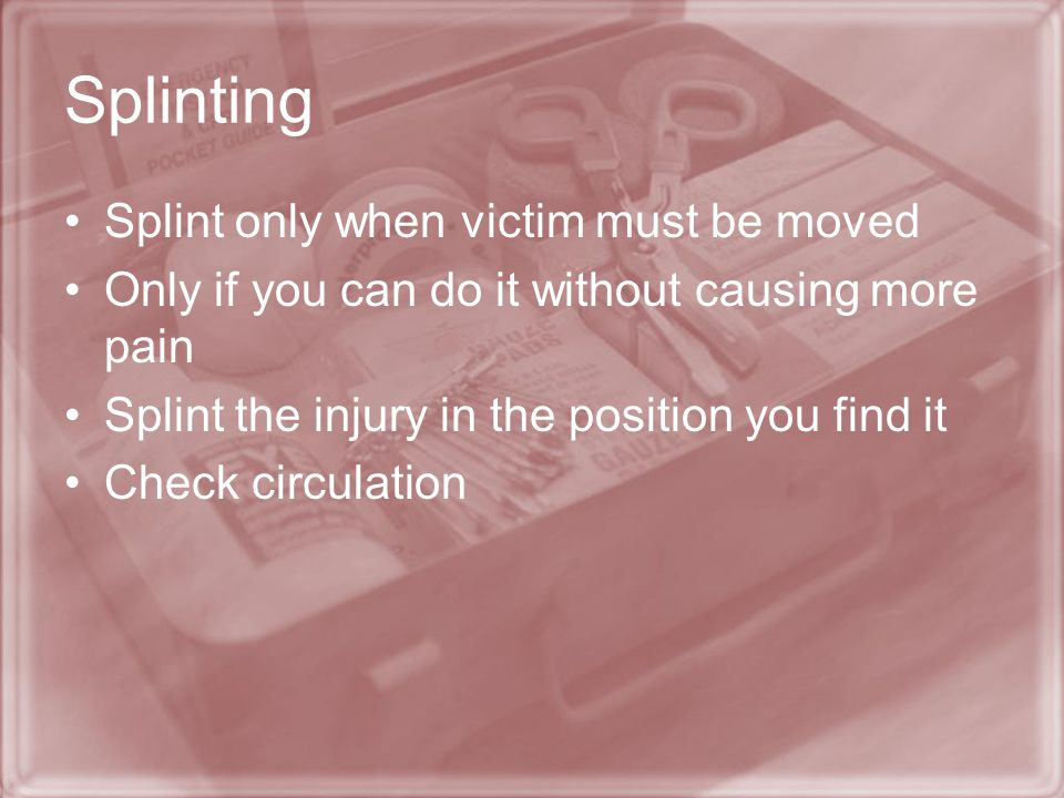 Splinting Splint only when victim must be moved