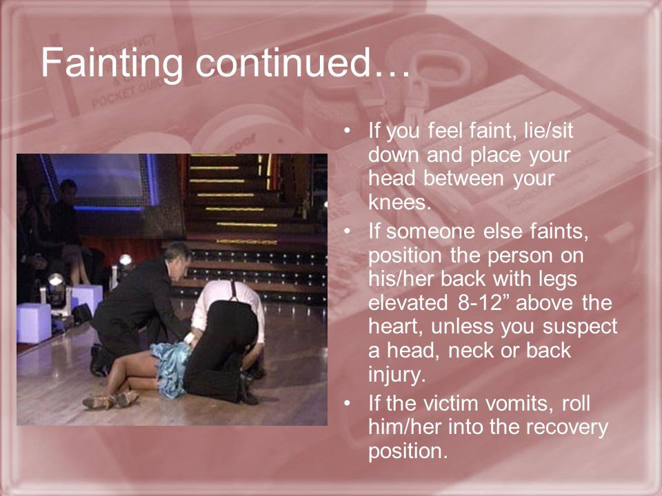 Fainting continued… If you feel faint, lie/sit down and place your head between your knees.