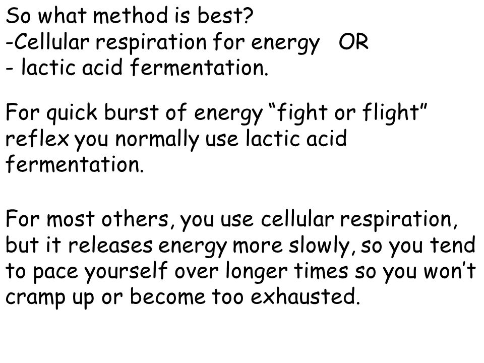 So what method is best Cellular respiration for energy OR. lactic acid fermentation.