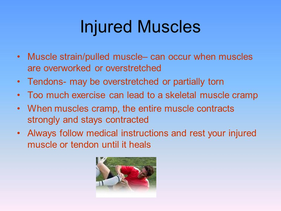 Injured Muscles Muscle strain/pulled muscle– can occur when muscles are overworked or overstretched.