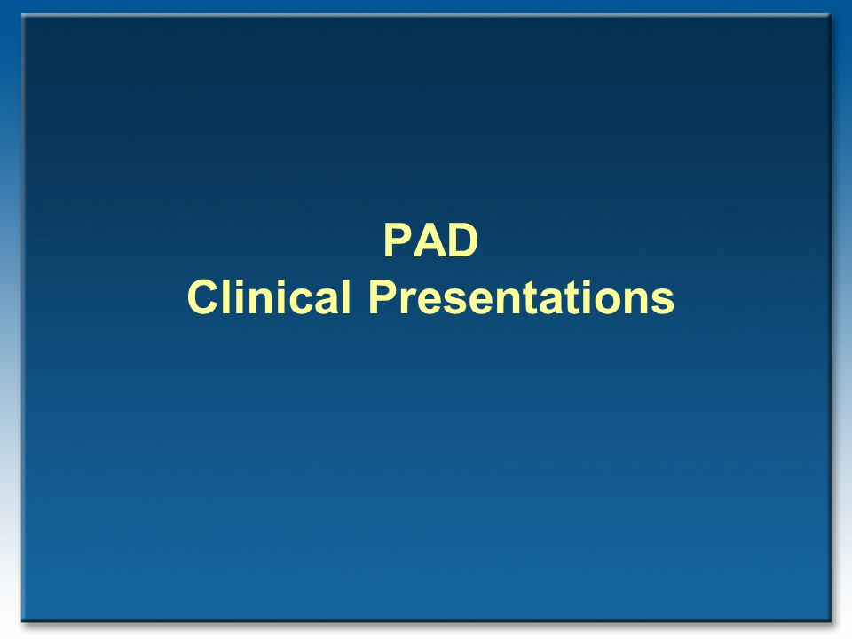 PAD Clinical Presentations