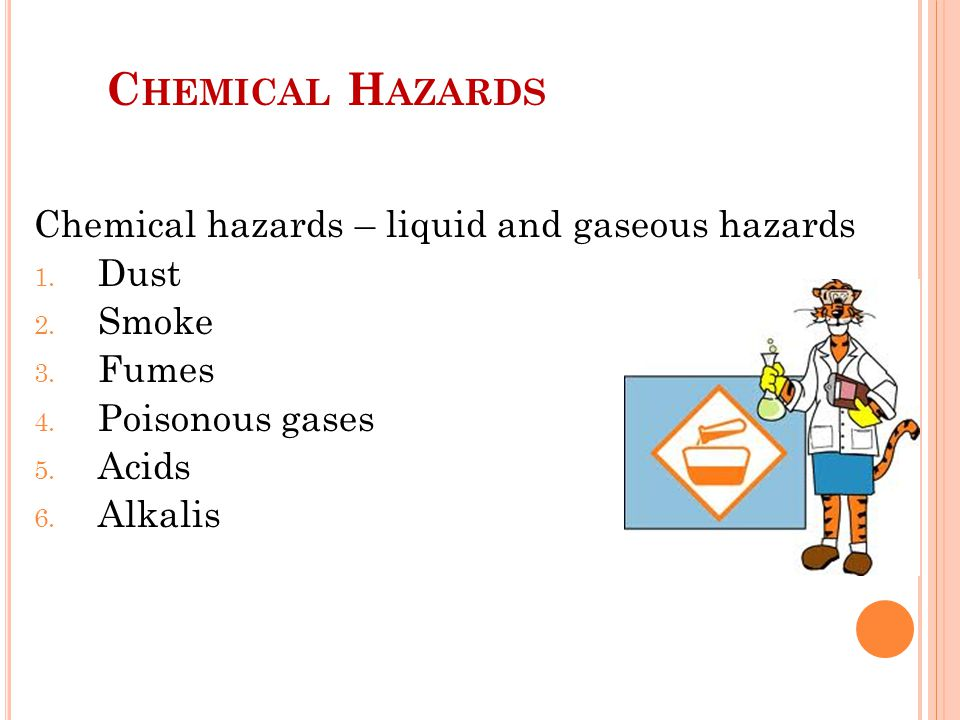 Chemical Hazards Chemical hazards – liquid and gaseous hazards Dust