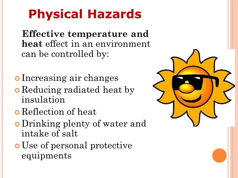 Physical Hazards Effective temperature and heat effect in an environment can be controlled by: Increasing air changes.