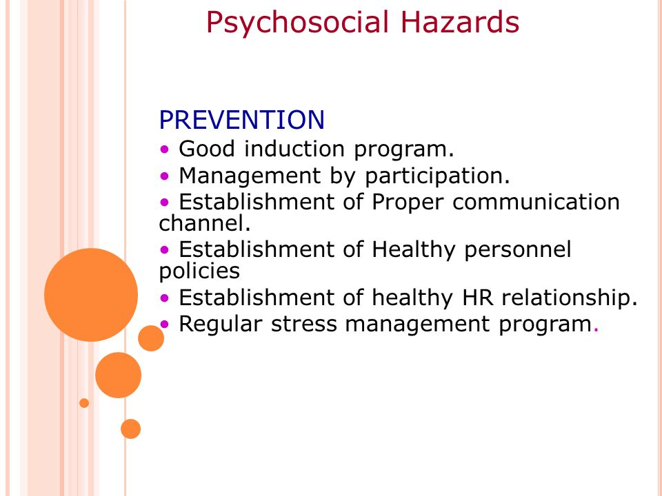 Psychosocial Hazards PREVENTION Good induction program.