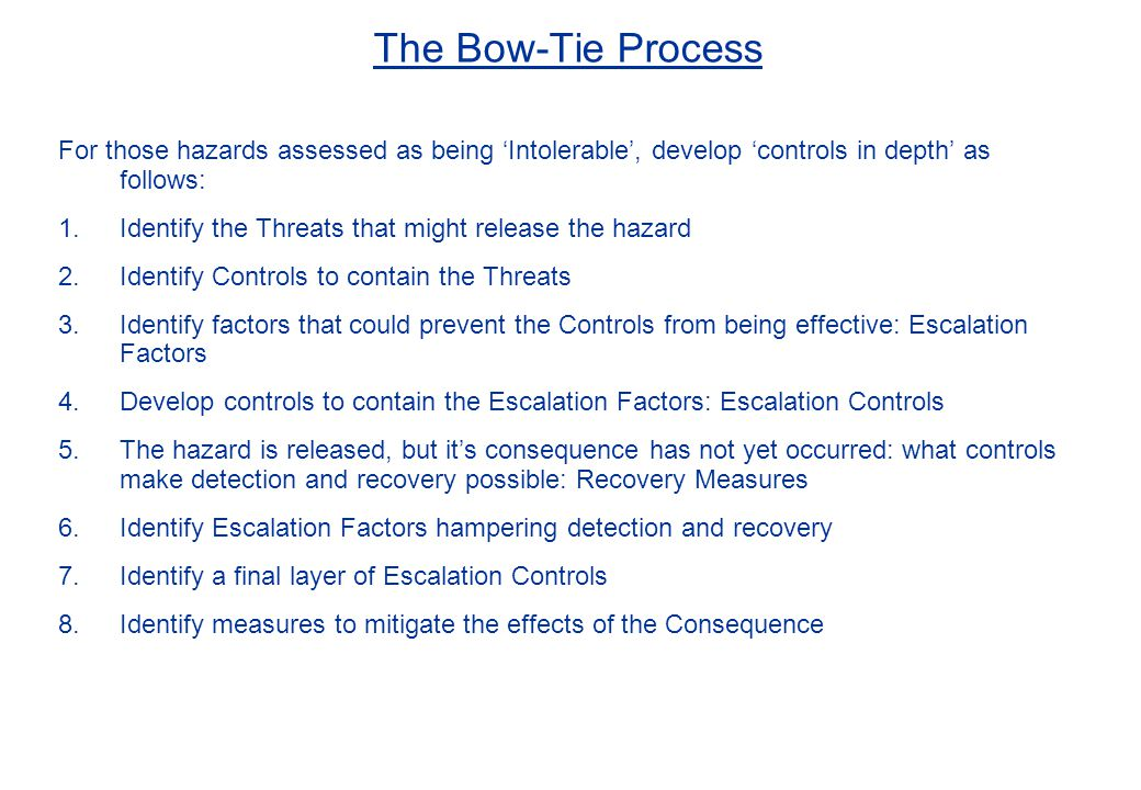 The Bow-Tie Process For those hazards assessed as being 'Intolerable', develop 'controls in depth' as follows: