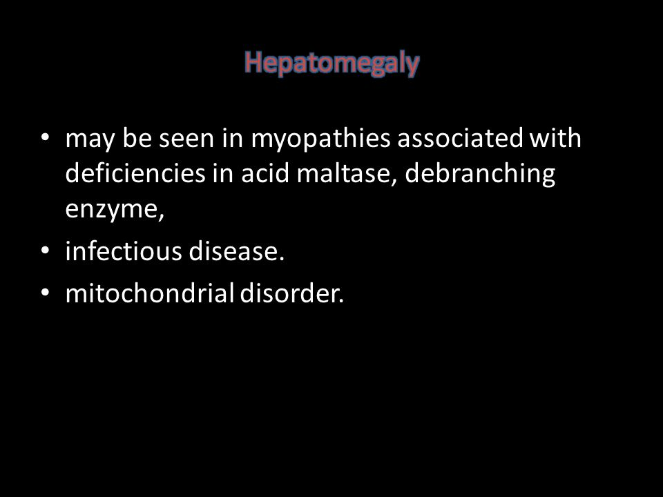 Hepatomegaly may be seen in myopathies associated with deficiencies in acid maltase, debranching enzyme,