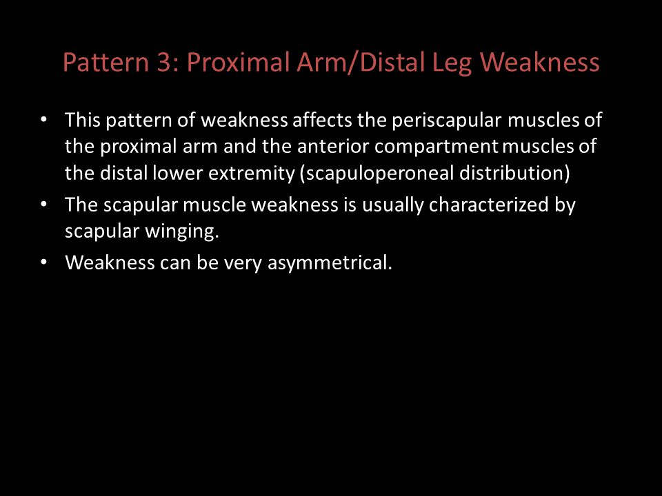 Pattern 3: Proximal Arm/Distal Leg Weakness