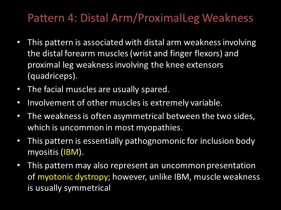 Pattern 4: Distal Arm/ProximalLeg Weakness