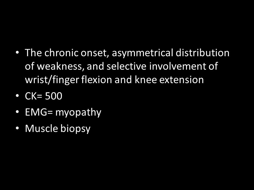 The chronic onset, asymmetrical distribution of weakness, and selective involvement of wrist/finger flexion and knee extension