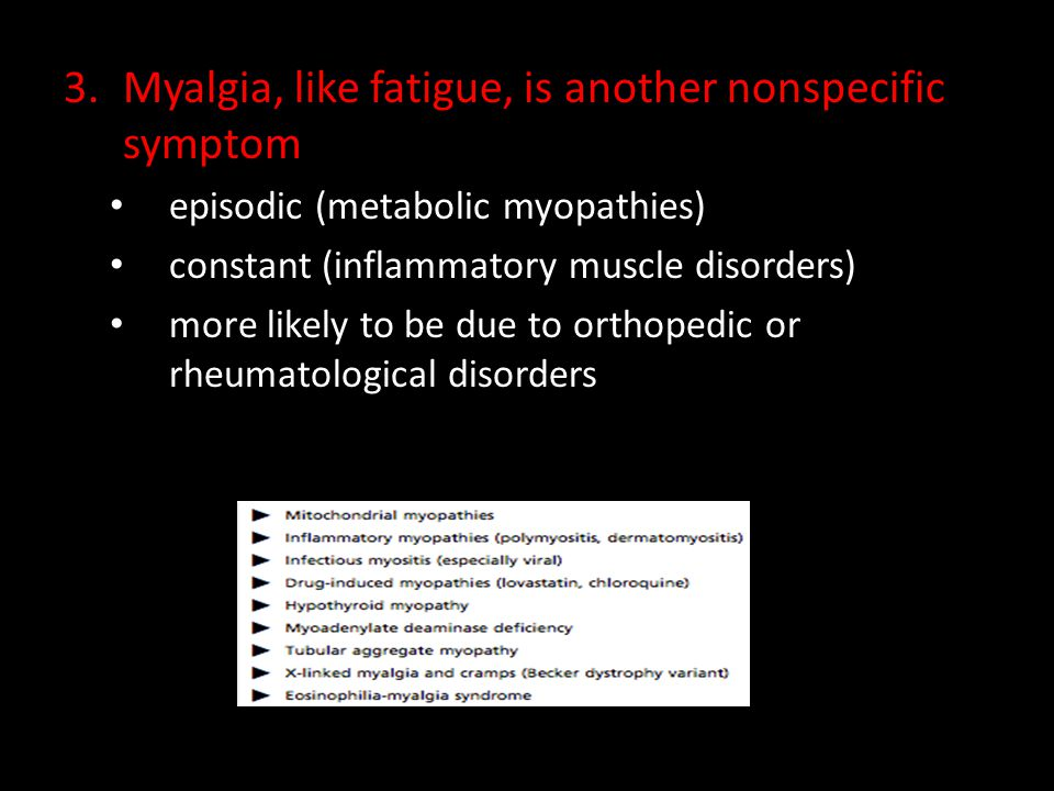 Myalgia, like fatigue, is another nonspecific symptom