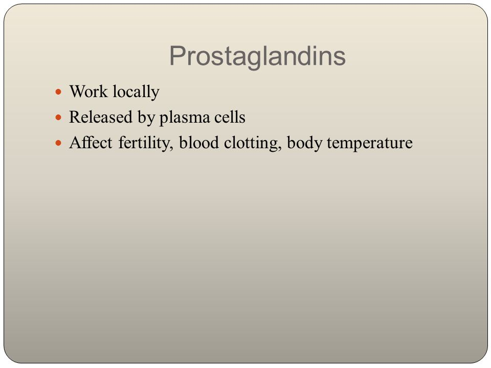 Prostaglandins Work locally Released by plasma cells
