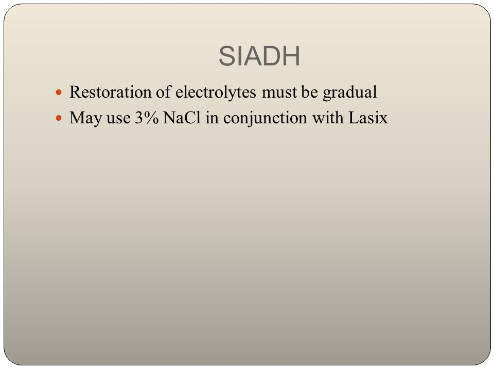 SIADH Restoration of electrolytes must be gradual